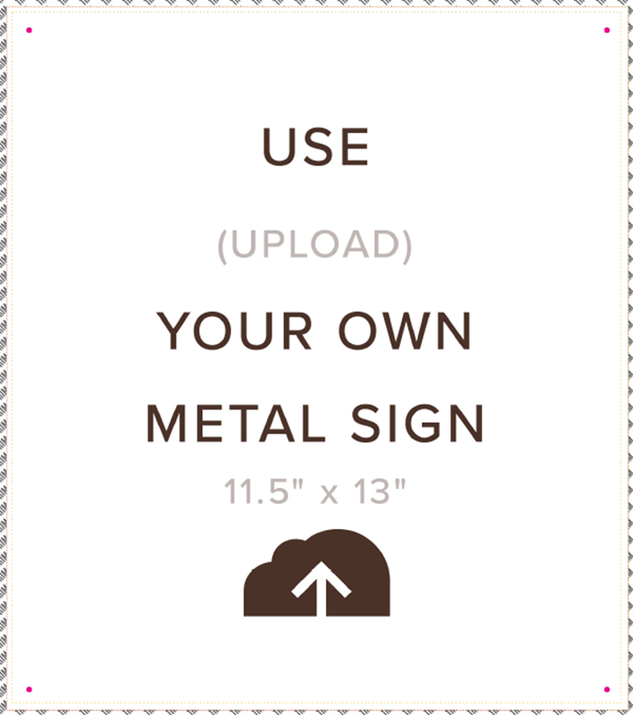 Picture of Upload Your Own Metal Sign